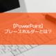 【PowerPoint】プレースホルダーとは?