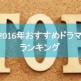 2016年おすすめドラマ きままにベスト10!